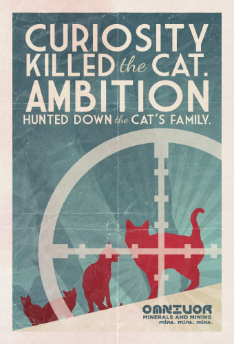 Curiosity Killed The Cat, Ambition Hunted Down The Cat's Family.
